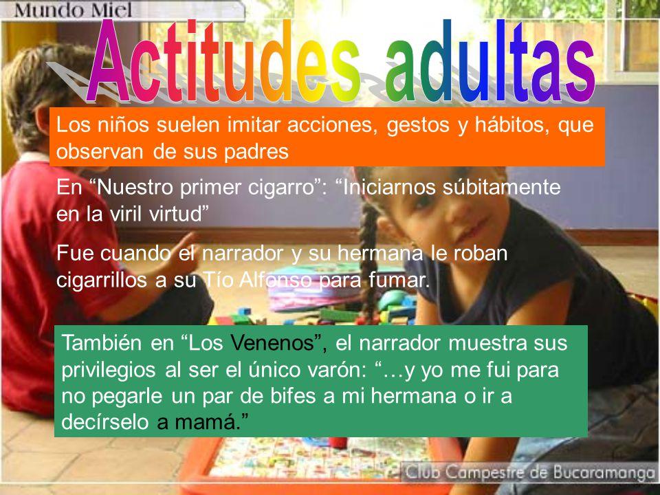 Actitudes adultas Los niños suelen imitar acciones, gestos y hábitos, que observan de sus padres.