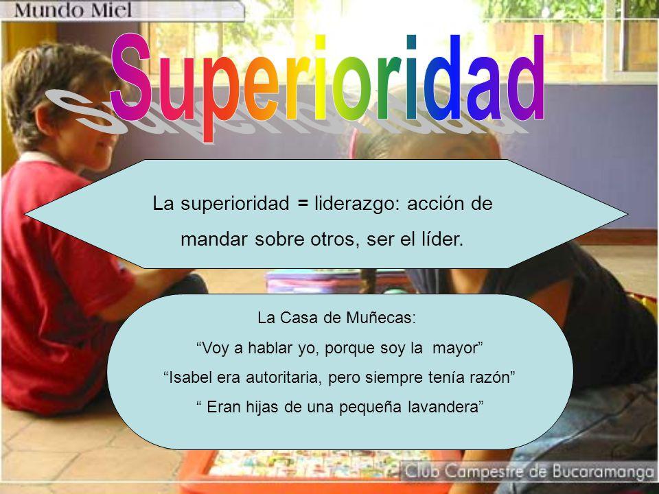 Superioridad La superioridad = liderazgo: acción de