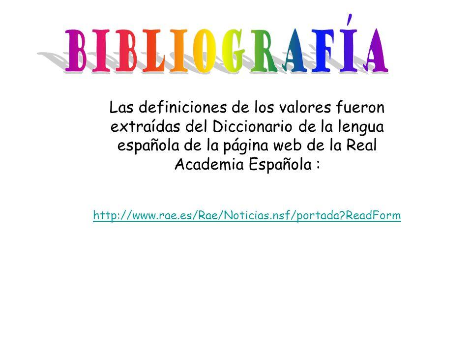 BIBLIOGRAFÍA Las definiciones de los valores fueron extraídas del Diccionario de la lengua española de la página web de la Real Academia Española :