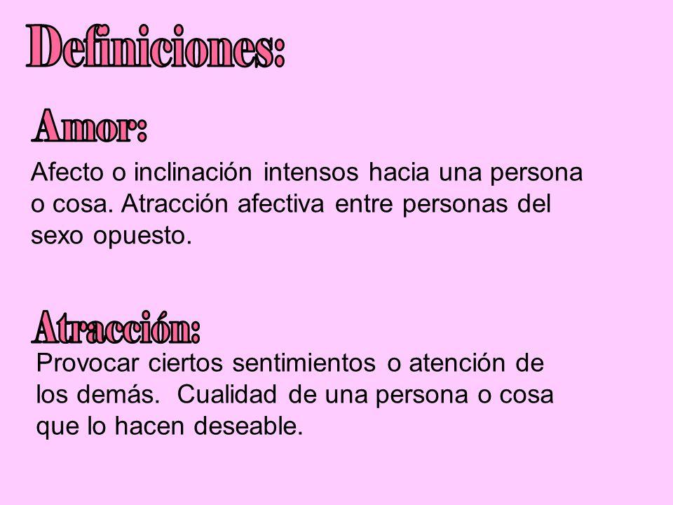Definiciones: Amor: Atracción: