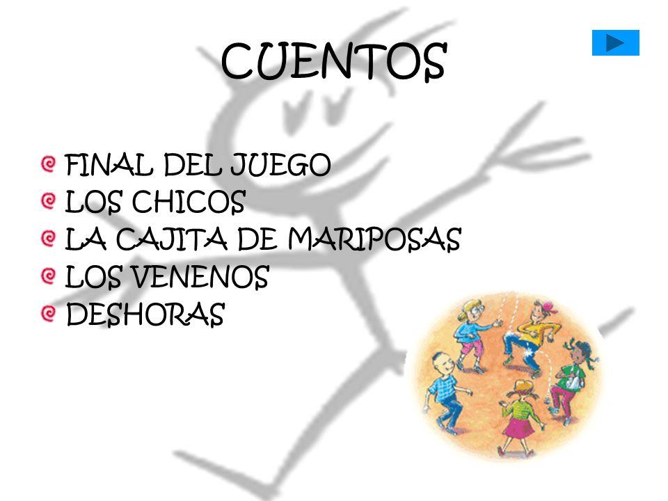 CUENTOS FINAL DEL JUEGO LOS CHICOS LA CAJITA DE MARIPOSAS LOS VENENOS