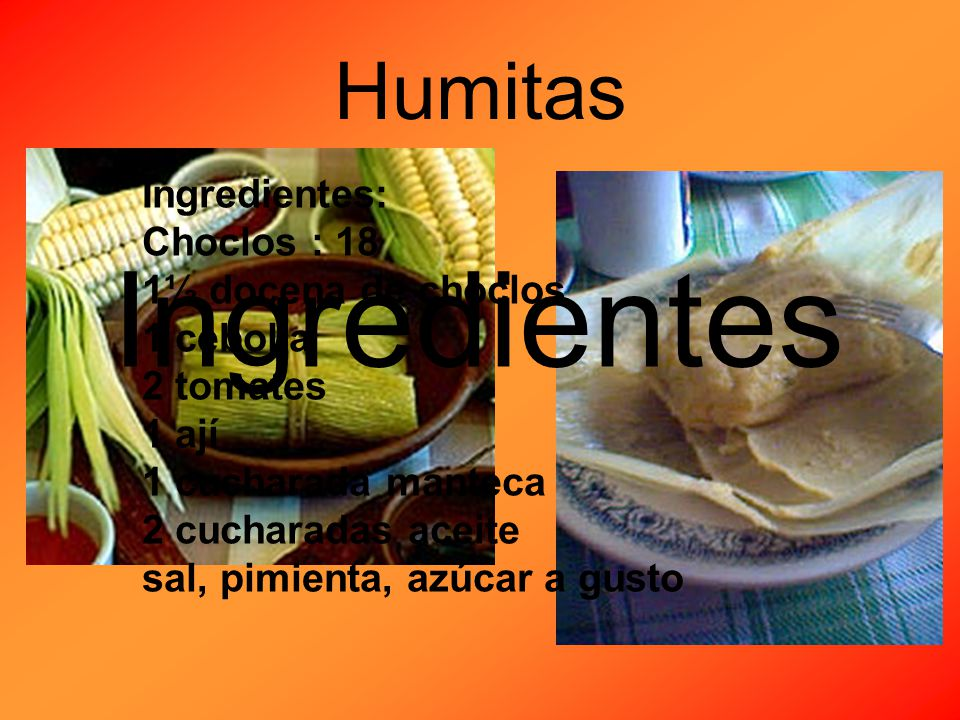 Ingredientes Humitas Ingredientes: Choclos : 18 1½ docena de choclos