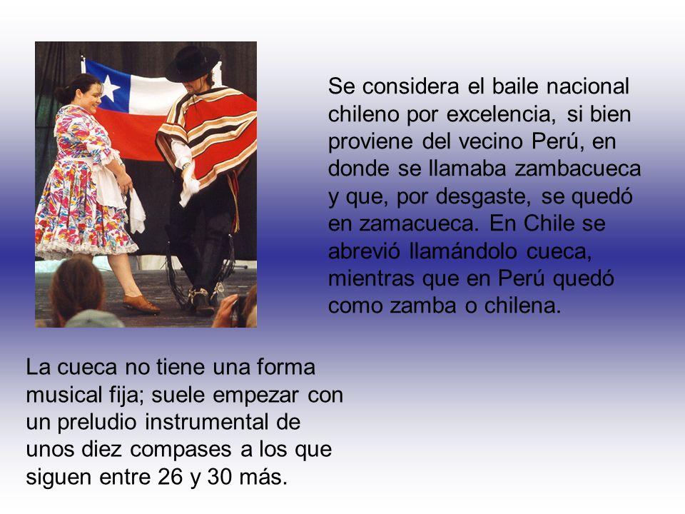 Se considera el baile nacional chileno por excelencia, si bien proviene del vecino Perú, en donde se llamaba zambacueca y que, por desgaste, se quedó en zamacueca. En Chile se abrevió llamándolo cueca, mientras que en Perú quedó como zamba o chilena.