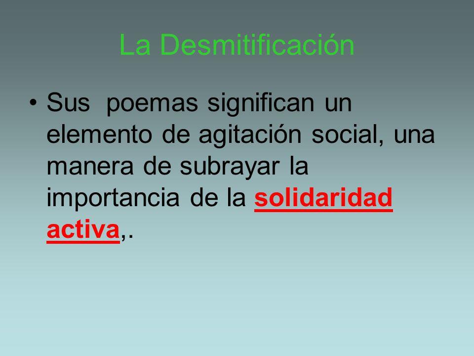 La Desmitificación Sus poemas significan un elemento de agitación social, una manera de subrayar la importancia de la solidaridad activa,.