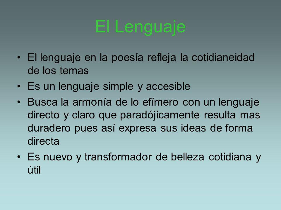 El Lenguaje El lenguaje en la poesía refleja la cotidianeidad de los temas. Es un lenguaje simple y accesible.