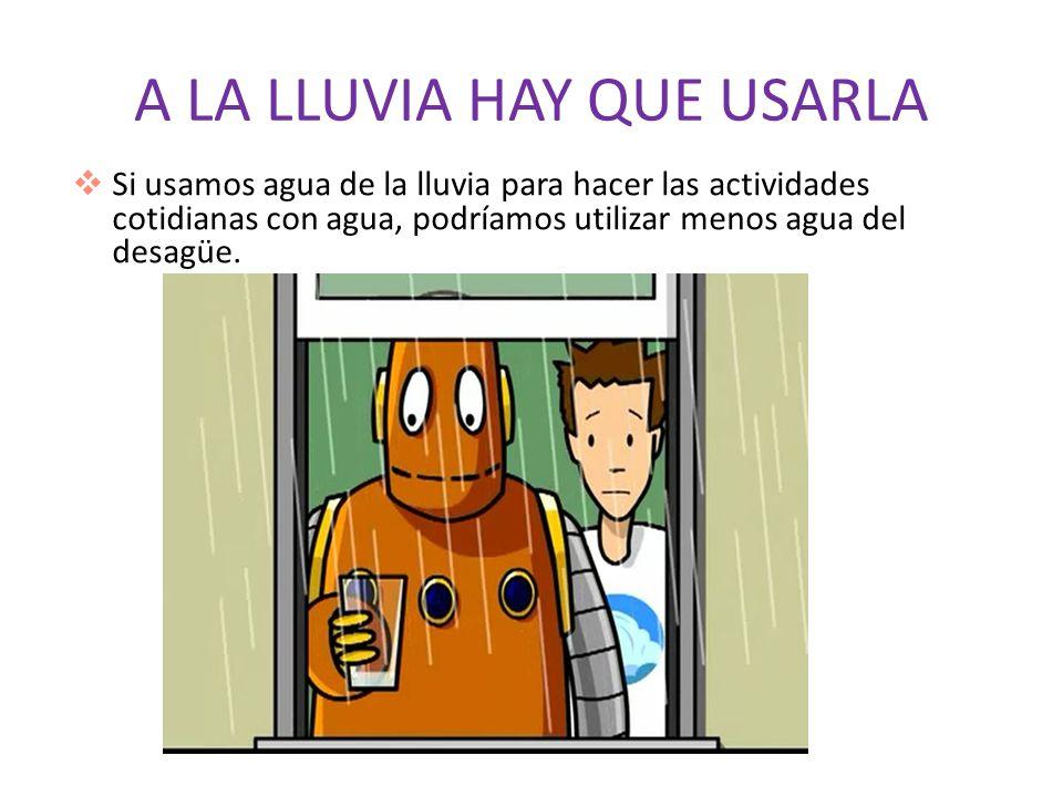 A LA LLUVIA HAY QUE USARLA