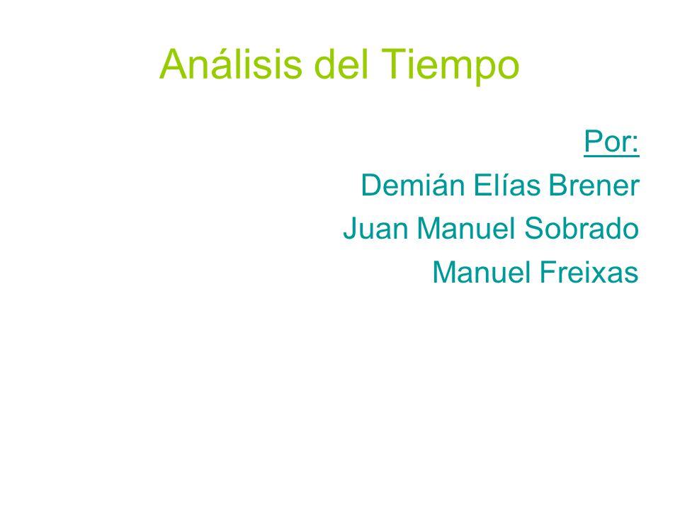 Análisis del Tiempo Por: Demián Elías Brener Juan Manuel Sobrado