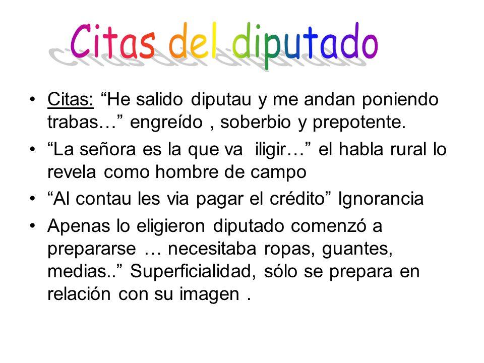 Citas del diputado Citas: He salido diputau y me andan poniendo trabas… engreído , soberbio y prepotente.