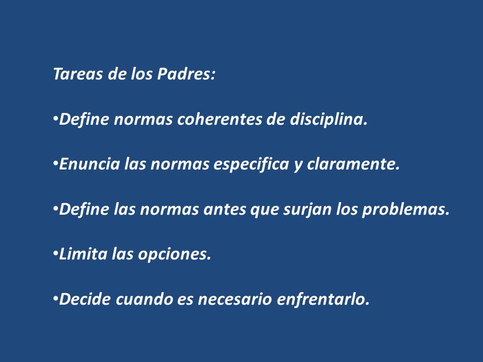 Tareas de los Padres: Define normas coherentes de disciplina. Enuncia las normas especifica y claramente.