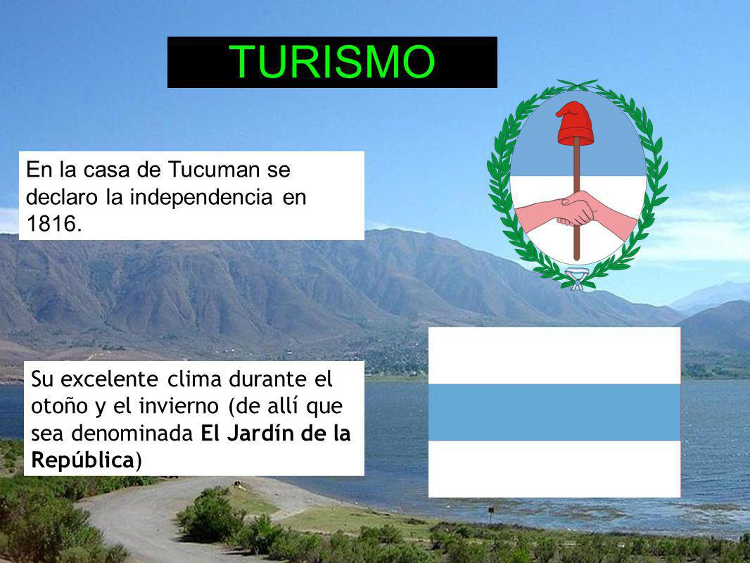 TURISMO En la casa de Tucuman se declaro la independencia en 1816.