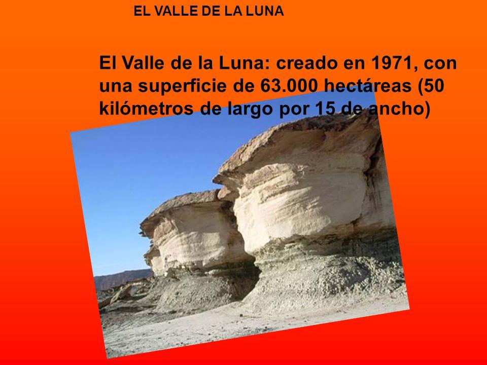 EL VALLE DE LA LUNA El Valle de la Luna: creado en 1971, con una superficie de 63.000 hectáreas (50 kilómetros de largo por 15 de ancho)