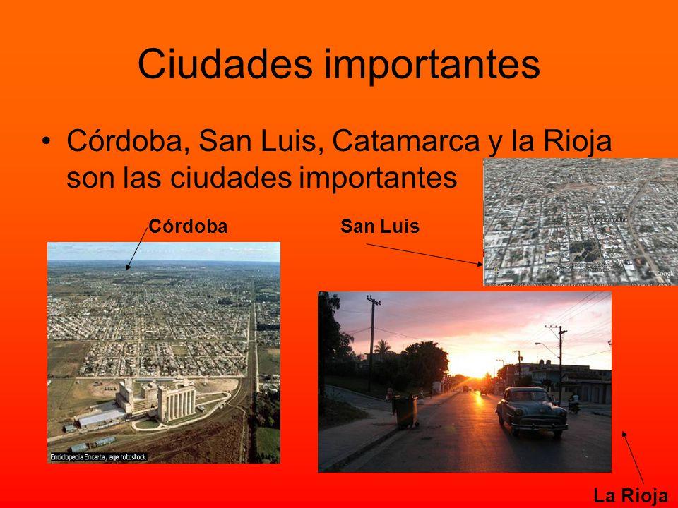 Ciudades importantes Córdoba, San Luis, Catamarca y la Rioja son las ciudades importantes. Córdoba.