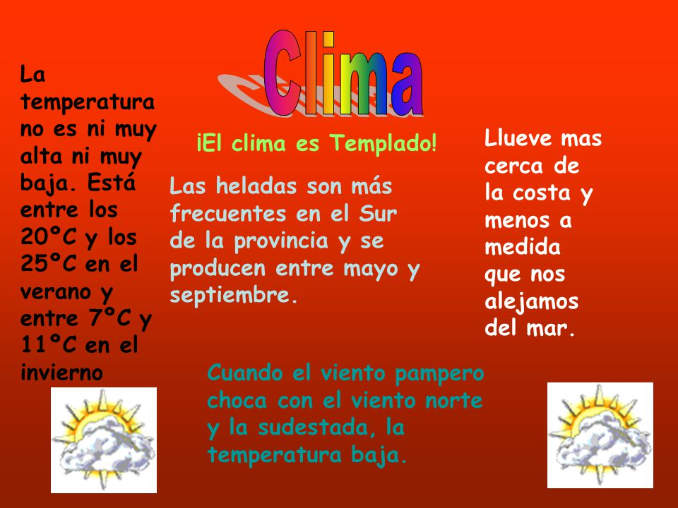 Clima La temperatura no es ni muy alta ni muy baja. Está entre los 20ºC y los 25ºC en el verano y entre 7ºC y 11ºC en el invierno.