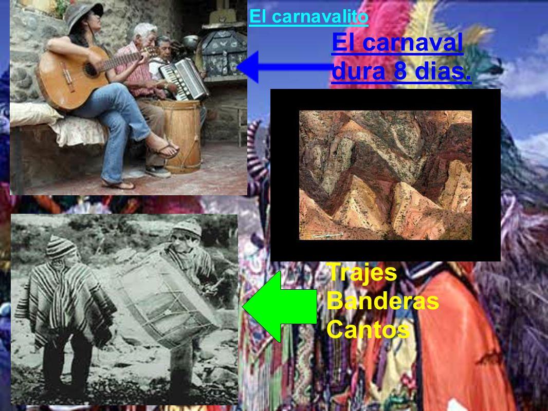 El carnavalito El carnaval dura 8 dias. Trajes Banderas Cantos