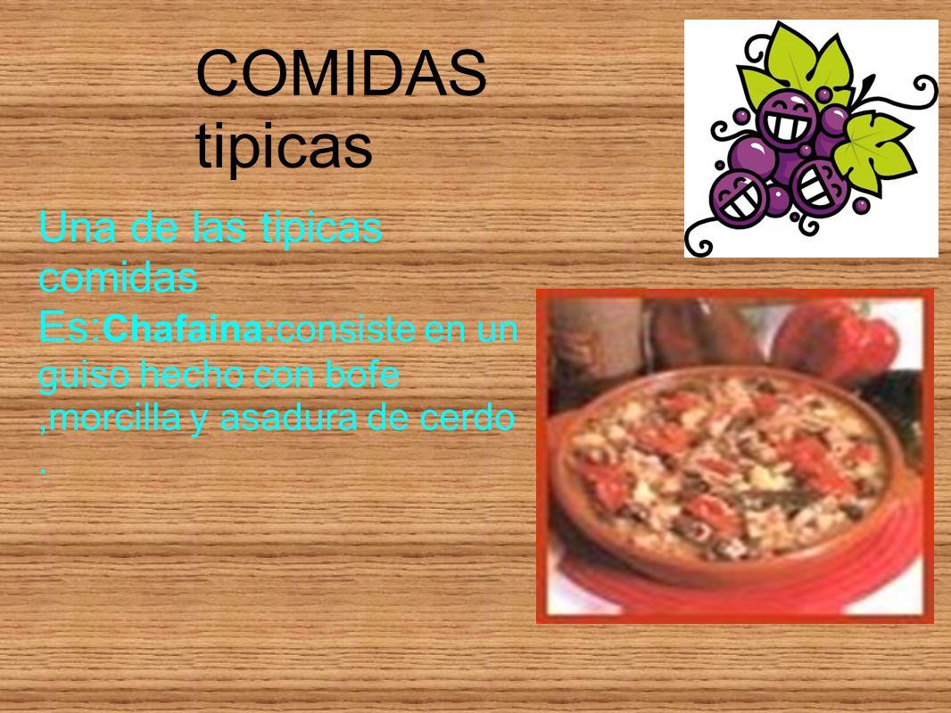 COMIDAS tipicas Una de las tipicas comidas Es:Chafaina:consiste en un guiso hecho con bofe ,morcilla y asadura de cerdo .