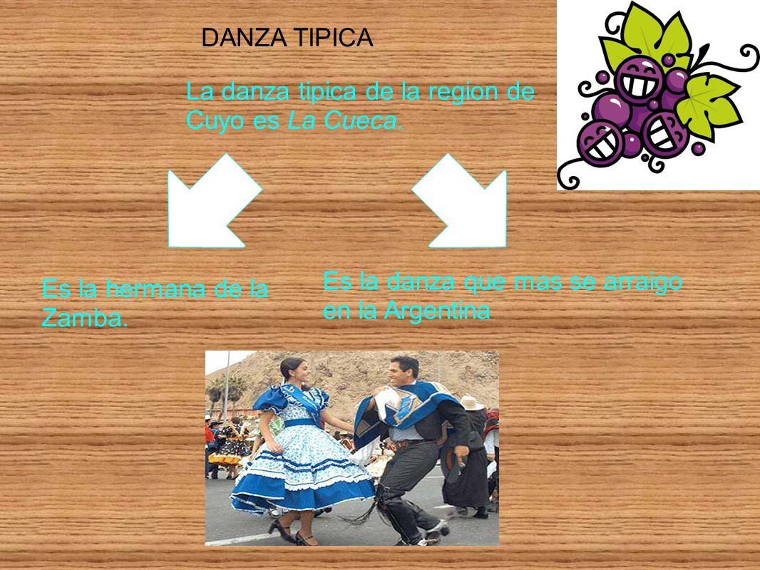 DANZA TIPICA La danza tipica de la region de Cuyo es La Cueca. Es la danza que mas se arraigo en la Argentina