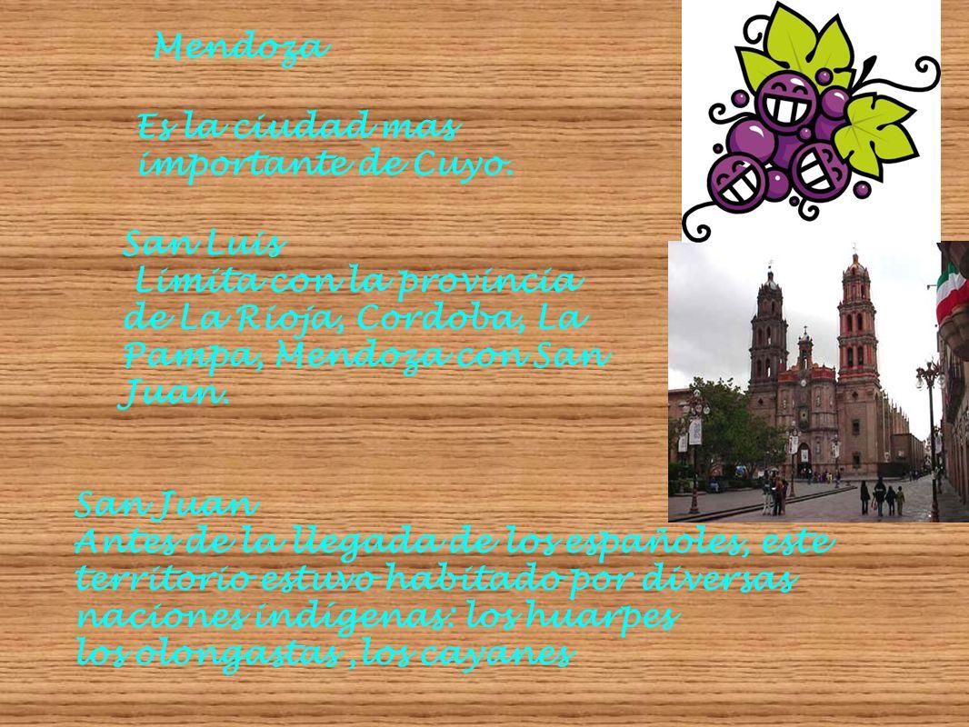 Mendoza Es la ciudad mas importante de Cuyo. San Luis. Limita con la provincia de La Rioja, Cordoba, La Pampa, Mendoza con San Juan.