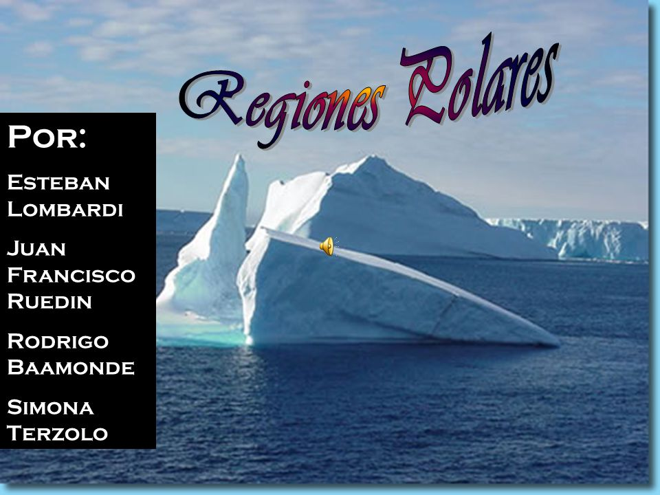 Por: Regiones Polares Esteban Lombardi Juan Francisco Ruedin