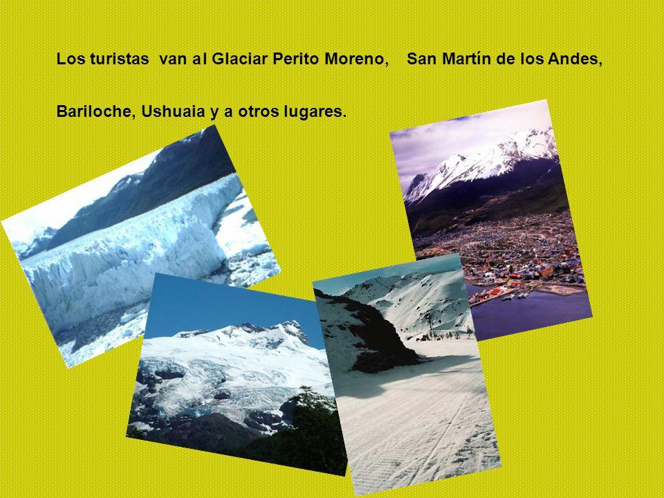 Los turistas van a l Glaciar Perito Moreno, San Martín de los Andes, Bariloche, Ushuaia y a otros lugares.