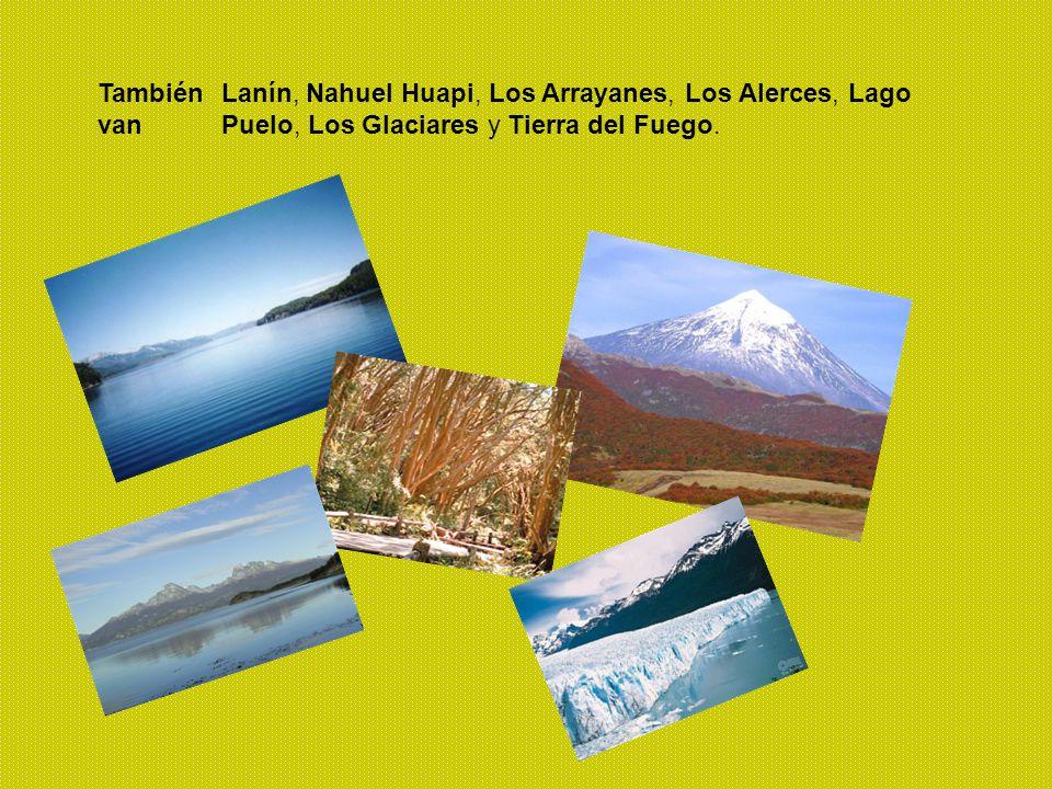También van Lanín, Nahuel Huapi, Los Arrayanes, Los Alerces, Lago Puelo, Los Glaciares y Tierra del Fuego.