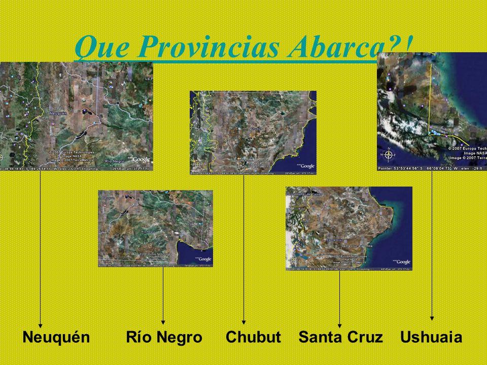 Que Provincias Abarca ! Neuquén Río Negro Chubut Santa Cruz Ushuaia