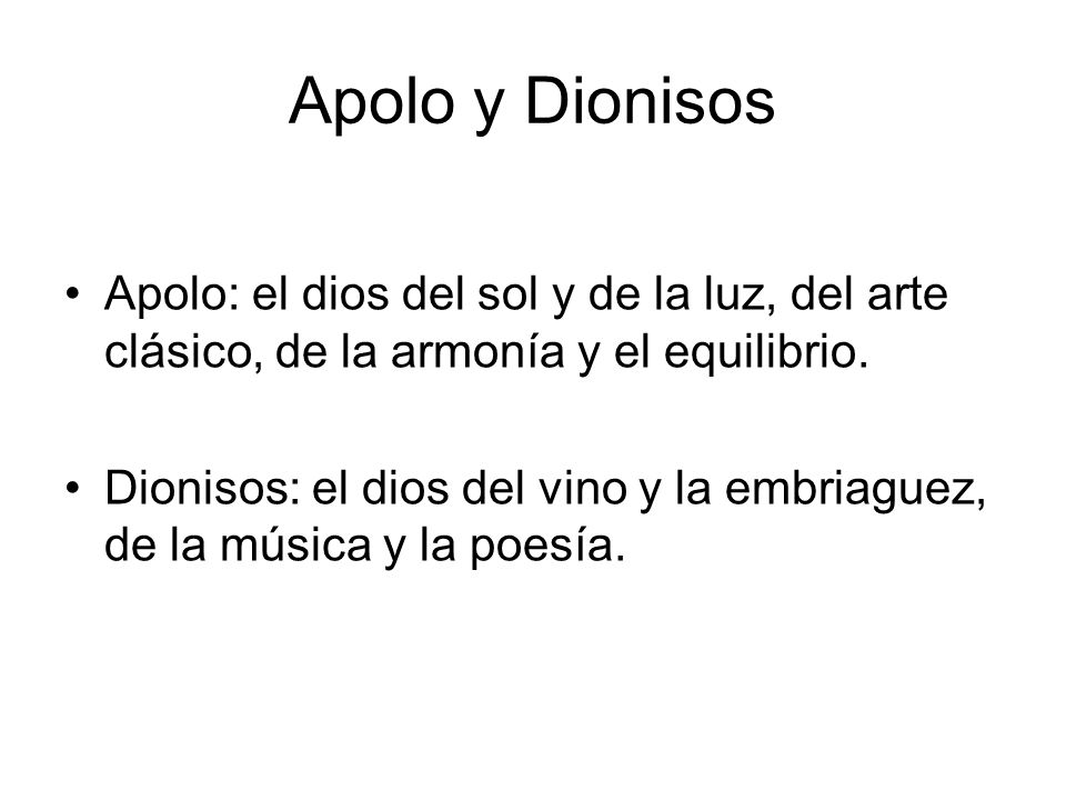 Apolo y Dionisos Apolo: el dios del sol y de la luz, del arte clásico, de la armonía y el equilibrio.