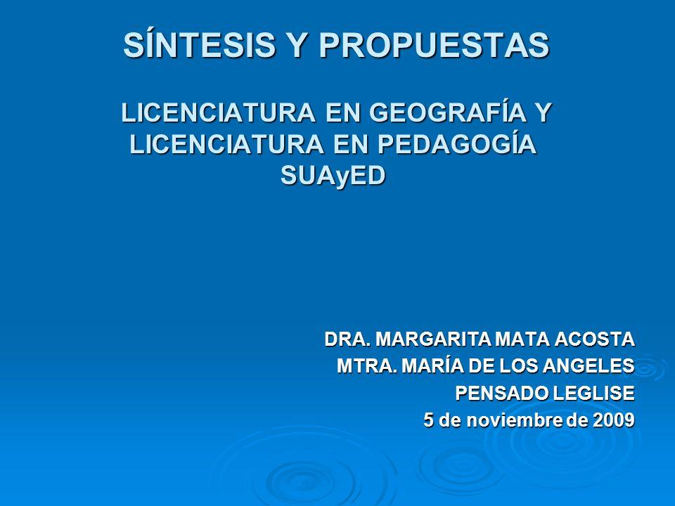 SÍNTESIS Y PROPUESTAS LICENCIATURA EN GEOGRAFÍA Y LICENCIATURA EN PEDAGOGÍA SUAyED