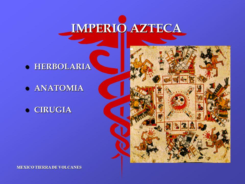 IMPERIO AZTECA HERBOLARIA ANATOMIA CIRUGIA MEXICO TIERRA DE VOLCANES