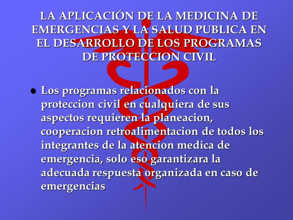 LA APLICACIÓN DE LA MEDICINA DE EMERGENCIAS Y LA SALUD PUBLICA EN EL DESARROLLO DE LOS PROGRAMAS DE PROTECCION CIVIL