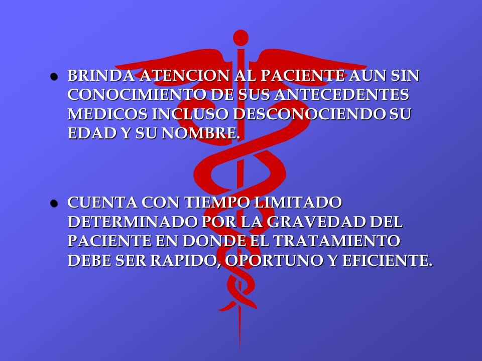 BRINDA ATENCION AL PACIENTE AUN SIN CONOCIMIENTO DE SUS ANTECEDENTES MEDICOS INCLUSO DESCONOCIENDO SU EDAD Y SU NOMBRE.