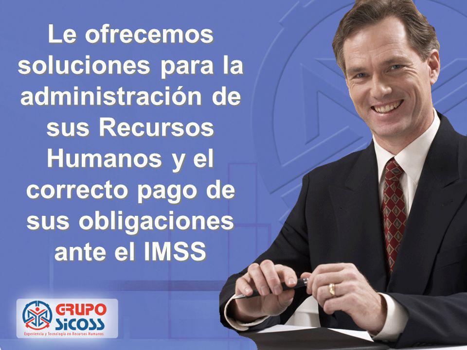Le ofrecemos soluciones para la administración de sus Recursos Humanos y el correcto pago de sus obligaciones ante el IMSS