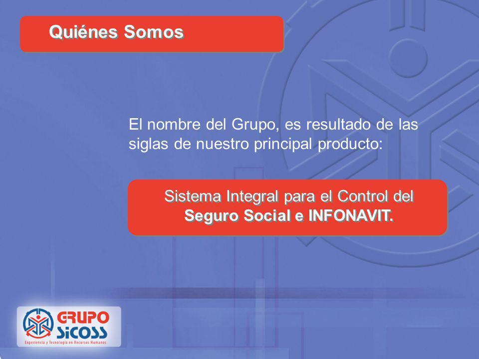 Quiénes Somos El nombre del Grupo, es resultado de las siglas de nuestro principal producto: Sistema Integral para el Control del.