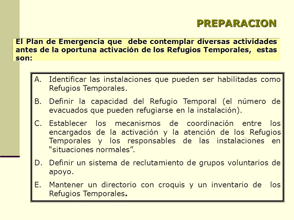 PREPARACION El Plan de Emergencia que debe contemplar diversas actividades antes de la oportuna activación de los Refugios Temporales, estas son: