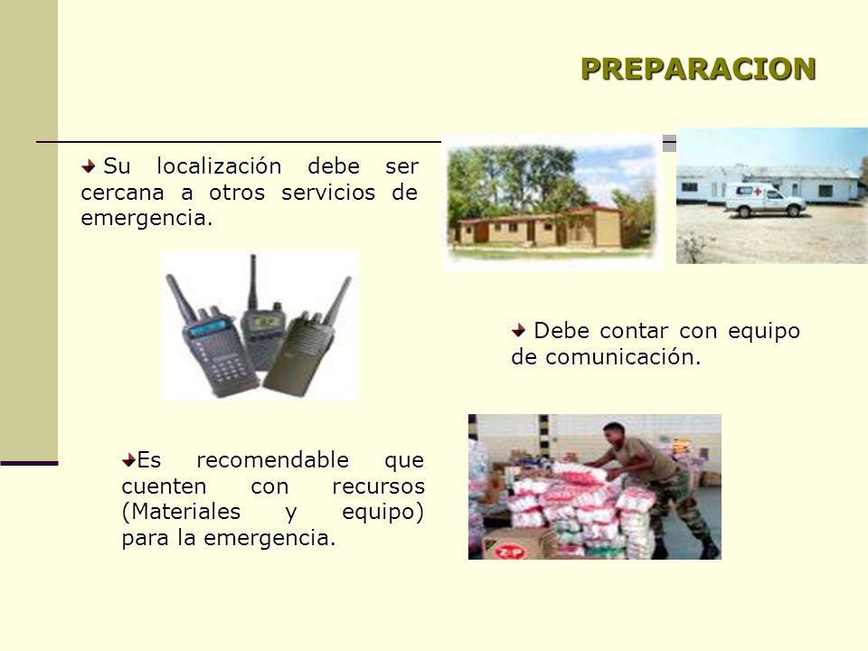 PREPARACION Su localización debe ser cercana a otros servicios de emergencia. Debe contar con equipo de comunicación.