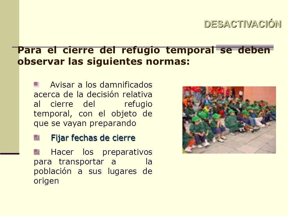 DESACTIVACIÓN Para el cierre del refugio temporal se deben observar las siguientes normas: