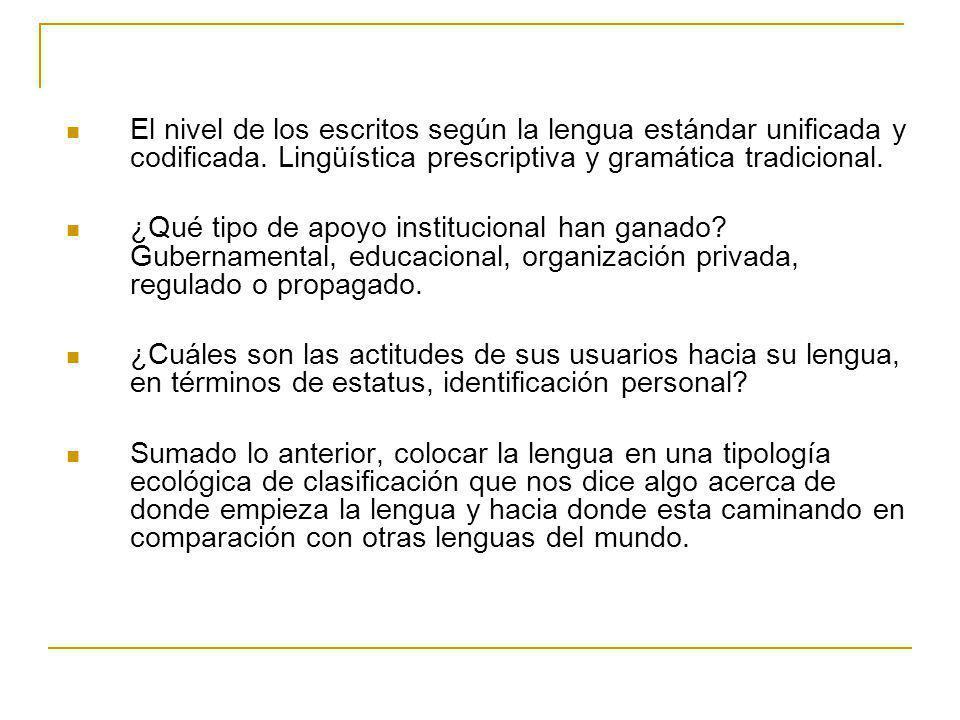 El nivel de los escritos según la lengua estándar unificada y codificada. Lingüística prescriptiva y gramática tradicional.