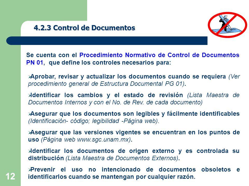 4.2.3 Control de Documentos Se cuenta con el Procedimiento Normativo de Control de Documentos PN 01, que define los controles necesarios para: