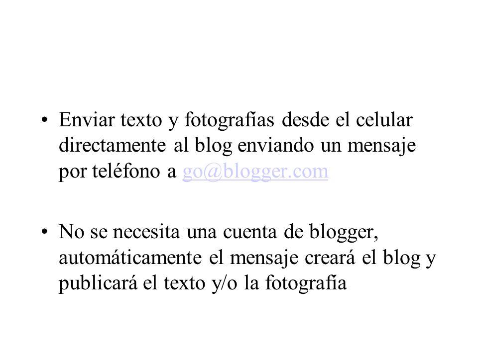 Enviar texto y fotografías desde el celular directamente al blog enviando un mensaje por teléfono a go@blogger.com