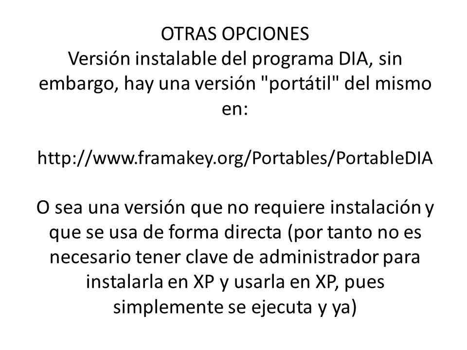 OTRAS OPCIONES Versión instalable del programa DIA, sin embargo, hay una versión portátil del mismo en: