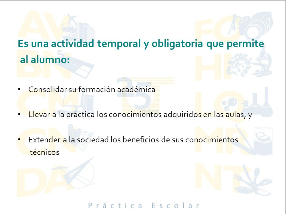 Es una actividad temporal y obligatoria que permite al alumno: