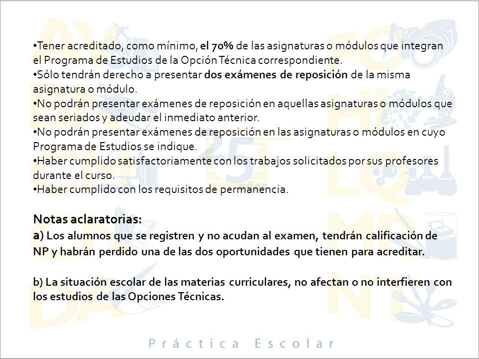 Tener acreditado, como mínimo, el 70% de las asignaturas o módulos que integran el Programa de Estudios de la Opción Técnica correspondiente.