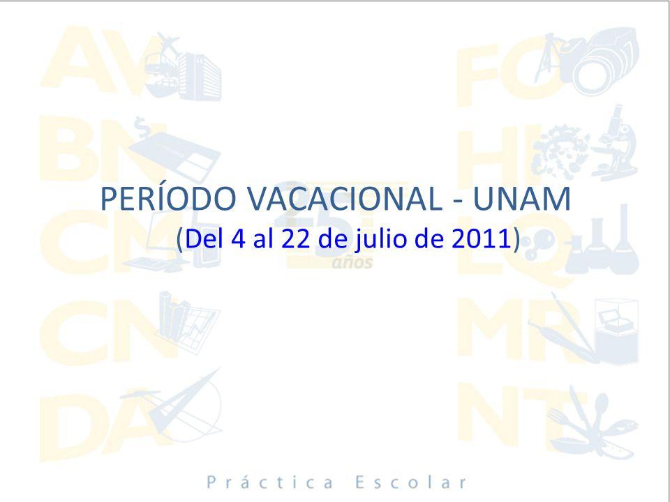 PERÍODO VACACIONAL - UNAM (Del 4 al 22 de julio de 2011)