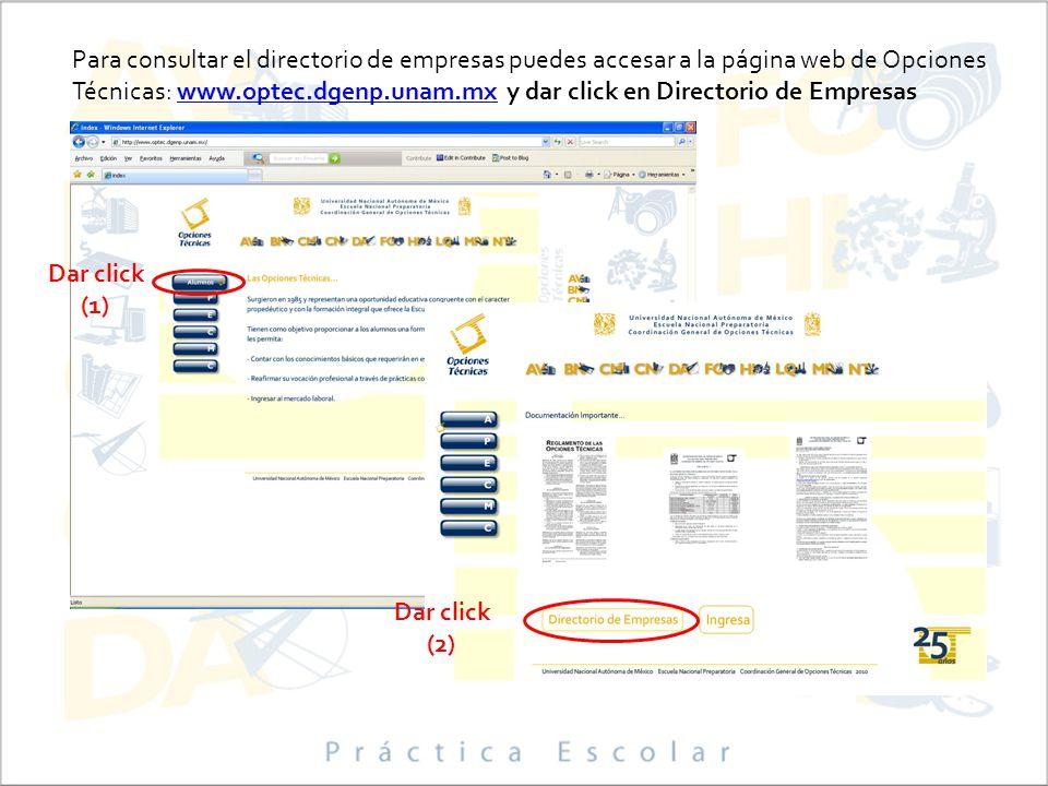 Para consultar el directorio de empresas puedes accesar a la página web de Opciones Técnicas: www.optec.dgenp.unam.mx y dar click en Directorio de Empresas