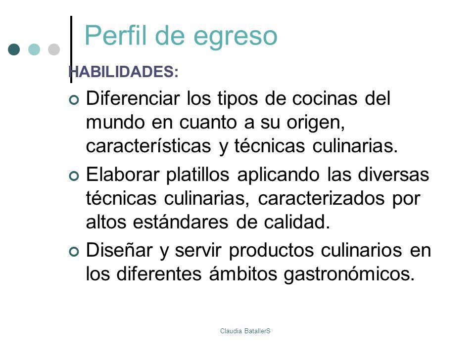 Perfil de egreso HABILIDADES: Diferenciar los tipos de cocinas del mundo en cuanto a su origen, características y técnicas culinarias.