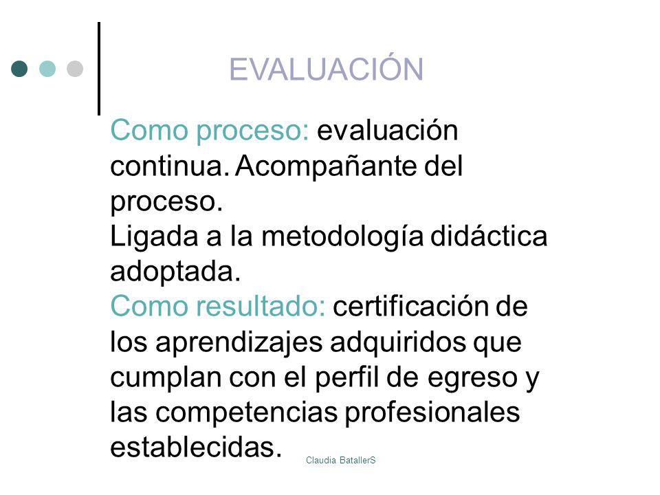 EVALUACIÓN Como proceso: evaluación continua. Acompañante del proceso.