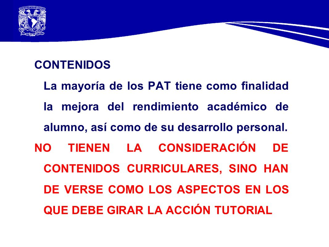 CONTENIDOS La mayoría de los PAT tiene como finalidad la mejora del rendimiento académico de alumno, así como de su desarrollo personal.