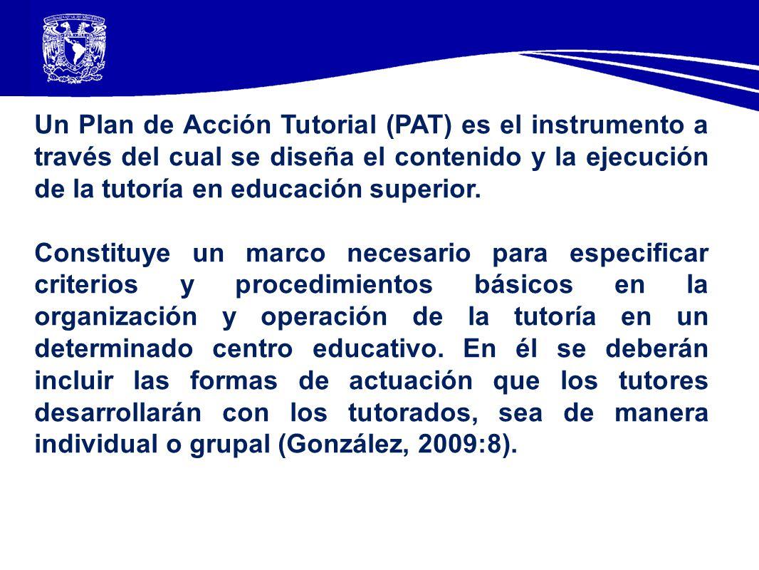 Un Plan de Acción Tutorial (PAT) es el instrumento a través del cual se diseña el contenido y la ejecución de la tutoría en educación superior.
