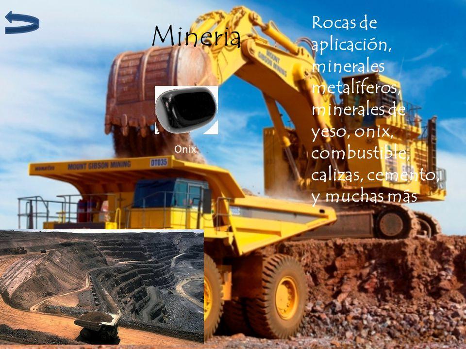 Mineria Rocas de aplicación, minerales metalíferos, minerales de yeso, onix, combustible, calizas, cemento, y muchas más.