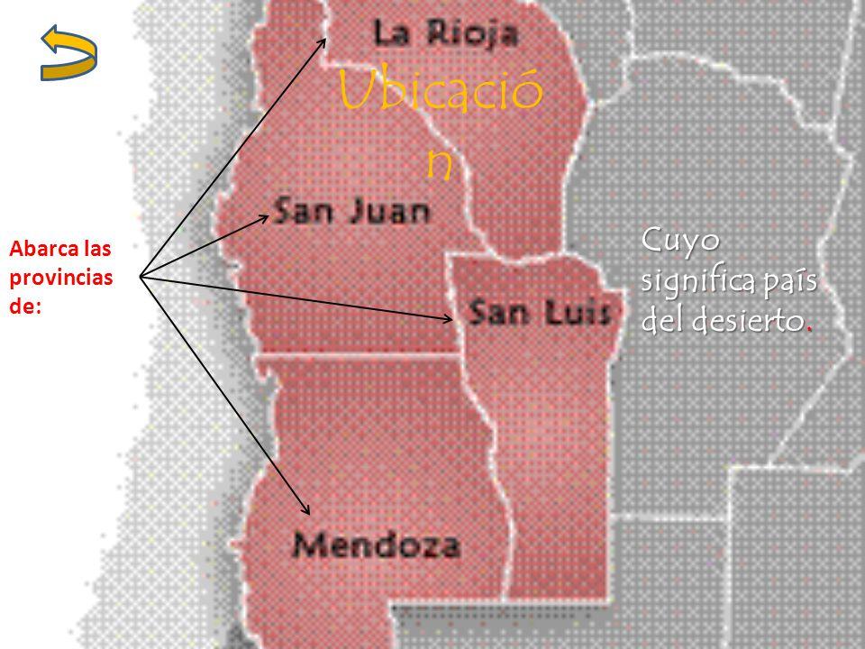 Ubicación Cuyo significa país del desierto. Abarca las provincias de: