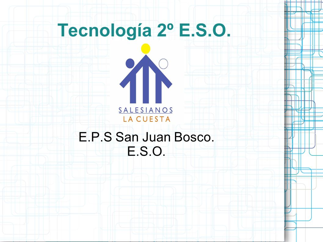 Tecnología 2º E.S.O. E.P.S San Juan Bosco. E.S.O.